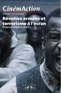 Delphine Letort et Monique Martineau - CinémAction N° 170 : Révoltes armées et terrorisme à l'écran.