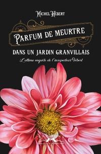 Michel Hébert - Parfum de meurtre dans un jardin granvillais - L'ultime enquête de l'inspecteur Vébert.
