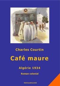 Charles Courtin - Café maure. Algérie 1934 - Roman colonial.