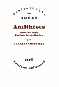 Charles Coustille - Antithèses - Mallarmé, Péguy, Paulhan, Céline, Barthes.