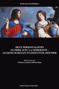 Charles Coutel et Olivier Rota - Deux personnalités en prise avec la modernité : Jacques Maritain et Emmanuel Mounier.