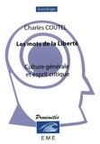 Charles Coutel - Les mots de la liberté - Culture générale et esprit critique.
