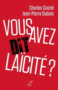 Charles Coutel et Jean-Pierre Dubois - Vous avez dit laïcité ?.
