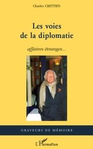 Charles Crettien - Les voies de la diplomatie - Affaires étranges....