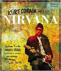 Charles Cross - Kurt Cobain and Nirvana - The Complete Illustrated History.