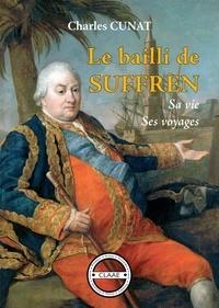 Charles Cunat - Le bailli de Suffren - Sa vie, ses voyages.