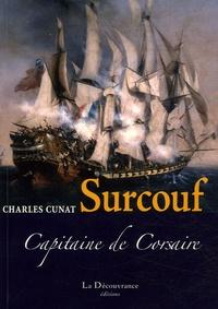 Charles Cunat - Surcouf - Capitaine de Corsaire.