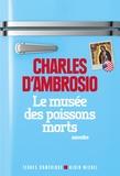 Charles D'Ambrosio - Le musée des poissons morts.