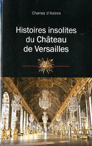 Charles d' Astres - Histoires insolites du château de Versailles.