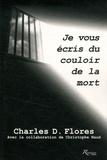Charles-D Flores et Christophe Naud - Je vous écris du couloir de la mort.