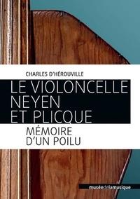 Charles d' Herouville - Le Violoncelle Neyen et Plicque, mémoire d'un Poilu.