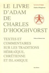 Charles D'Hooghvorst - Le livre d'Adam - Textes et commentaires sur les traditions hébraïques, chrétienne et islamique.