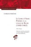 Charles d'Orléans - Le livre d'amis : Poésies à la cour de Blois (1440-1465) - Edition bilingue Français-Ancien Français.
