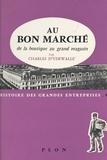 Charles d'Ydewalle et  Giraudon - Au Bon Marché, de la boutique au grand magasin.