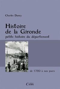 Charles Daney - Histoire de la Gironde - Petite histoire d'un département excentré à l'ère du jacobinisme.