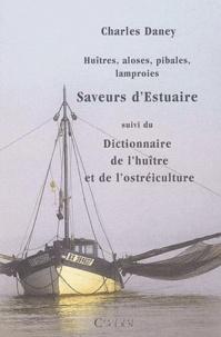 Charles Daney - Huîtres, aloses, pibales, lamproies: saveurs d'estuaires..