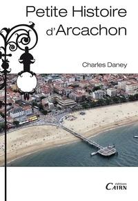 Charles Daney - Petite histoire d'Arcachon.