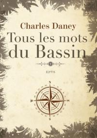 Charles Daney - Tous les mots du Bassin.