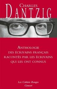 Charles Dantzig - Anthologie des écrivains français racontés par les écrivains qui les ont connus - Les Cahiers rouges.