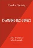 Charles Dantzig - Chambord-des-Songes.