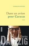 Charles Dantzig - Dans un avion pour Caracas.