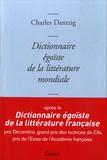 Charles Dantzig - Dictionnaire égoïste de la littérature mondiale.