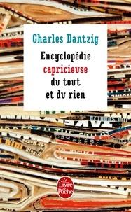 Charles Dantzig - Encyclopédie capricieuse du tout et du rien.