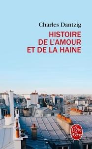 Charles Dantzig - Histoire de l'amour et de la haine.