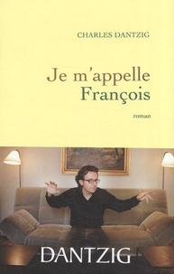 Charles Dantzig - Je m'appelle François.