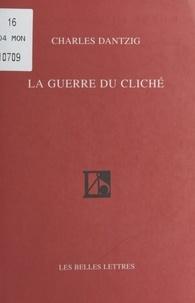 Charles Dantzig - La guerre du cliché.