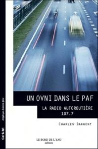 Charles Dargent - Un ovni dans le Paf : la radio autoroutière 107.7.