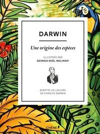 Charles Darwin et Georgia Noel Wolinski - Darwin - Une origine des espèces.