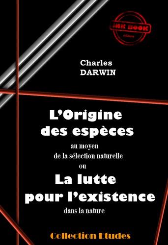 Charles Darwin - L'origine des espèces au moyen de la sélection naturelle ou la lutte pour l'existence dans la nature - Edition intégrale.