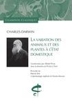Charles Darwin et Patrick Tort - La variation des animaux et des plantes à l'état domestique - Précédé de L'épistémologie implicite de Charles Darwin.