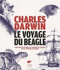 Charles Darwin - Le voyage du Beagle - L'édition illustrée du carnet de voyage et du journal de bord.