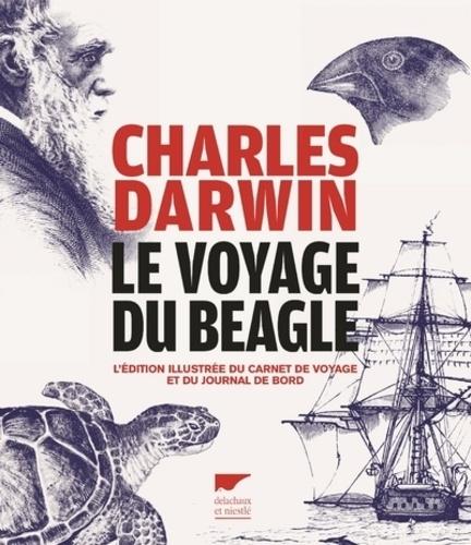 Le voyage du Beagle. L'édition illustrée du carnet de voyage et du journal de bord