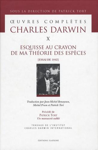 Charles Darwin - Oeuvres complètes - Tome 10, Esquisse au crayon de ma théorie des espèces (Essai de 1842).