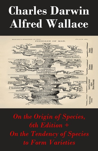 """Charles Darwin et Alfred Wallace - On the Origin of Species, 6th Edition + On the Tendency of Species to Form Varieties (The Original Scientific Text leading to """"""""On the Origin of Species"""""""")."""