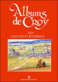 Charles de Croÿ et Jean-Marie Duvosquel - Album de Croÿ - Volume 25, Fleuves et rivières 2.