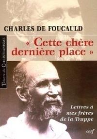 """Charles de Foucauld - """"Cette chère dernière place"""" Lettres à mes frères de la trappe."""