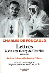 Charles de Foucauld - Lettres à son ami Henry de Castries (1901-1916) - Sa vie au Sahara, ses réflexions sur l'Islam....