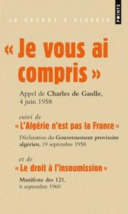 Charles de Gaulle et  Gouv. provisoire algérien - Je vous ai compris ! suivi de L'Algérie n'est pas la France, de Le droit à l'insoumission et du Manifeste pour l'Algérie française.