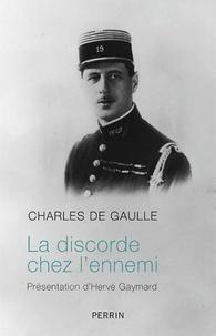 Charles de Gaulle - La discorde chez l'ennemi.
