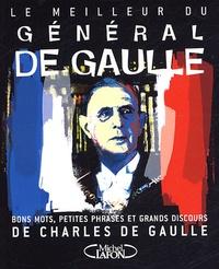 Le meilleur du général de Gaulle - Bons mots, petites phrases et grands discours de Charles de Gaulle.pdf