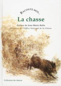 Charles de Gevigney et François Beaurin-Berthelemy - Raconte-moi... La chasse.