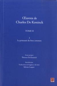 Charles De Koninck - Oeuvres de Charles de Koninck - Tome 2, la primauté du bien commun.