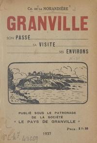 Charles de La Morandière et  Société Le Pays de Granville - Granville, son passé, sa visite, ses environs.