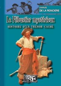 Charles de La Roncière - Le flibustier mystérieux - Histoire d'un trésor caché.