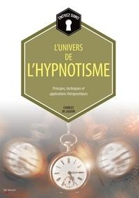 Charles de Liguori - Entrez dans... l'univers de l'hypnotisme - Principes, techniques et applications thérapeutiques.
