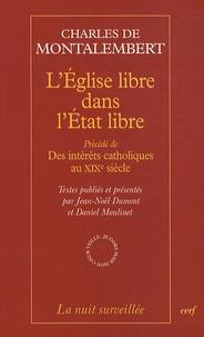 Charles de Montalembert - L'Eglise libre dans l'Etat libre - Précédé de Des intérêts catholiques au XIXe siècle.